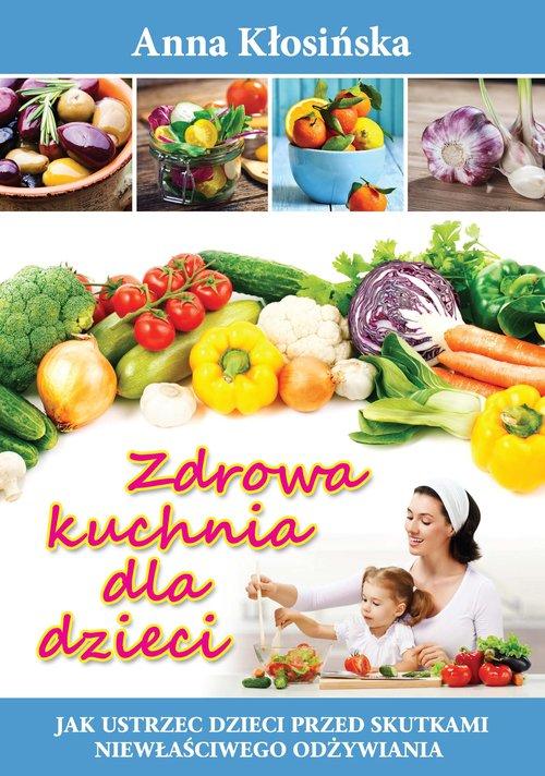 Zdrowa kuchnia dla dzieci - Kłosińska Anna