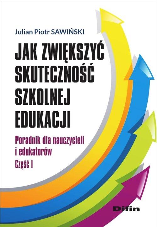 Jak zwiększyć skuteczność szkolnej edukacji - Sawiński Julian Piotr