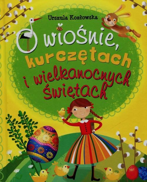 O wiośnie kurczętach i wielkanocnych świętach - Kozłowska Urszula