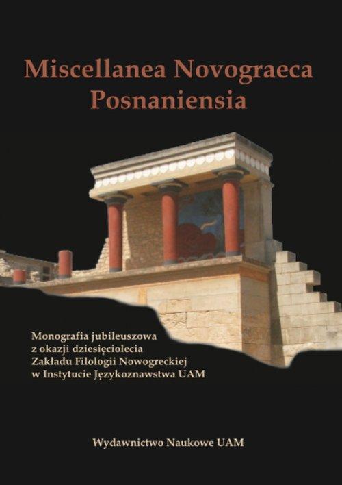 Miscellanea Novograeca Posnaniensia Monografia jubileuszowa z okazji dziesięciolecia Zakładu Filolo - Tuszyńska Krystyna