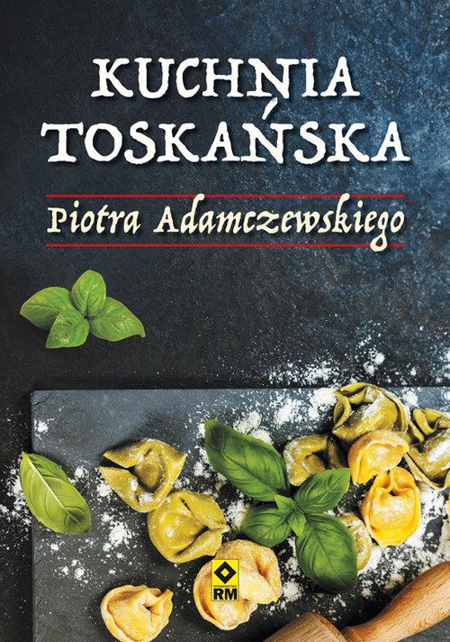 Kuchnia toskańska - Adamczewski Piotr