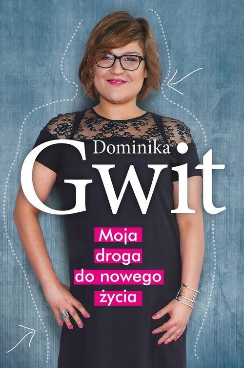 Moja droga do nowego życia - Gwit Dominika
