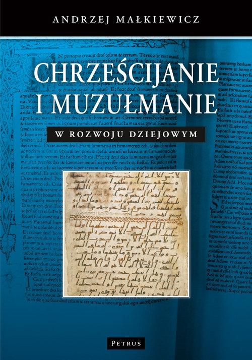 Chrześcijanie i muzułmanie w rozwoju dziejowym - Małkiewicz Andrzej