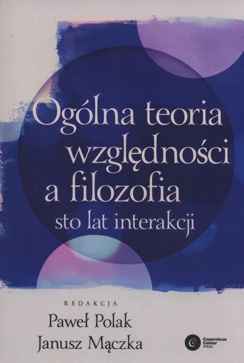 Ogólna teoria względności a filozofia - Paweł Polak, Janusz Mączka