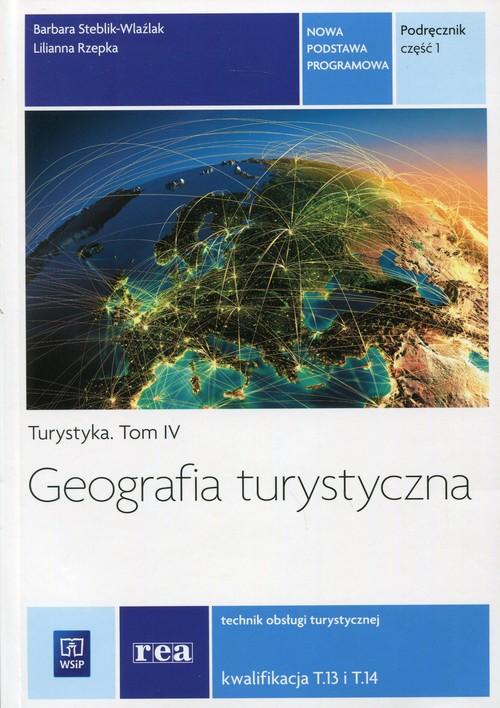 Geografia turystyczna Turystyka Tom 4 Podręcznik Część 1 - Steblik-Wlaźlak Barbara, Rzepka Lilianna