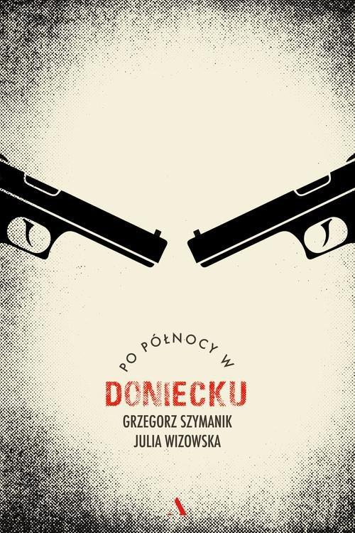 Po północy w Doniecku - Szymanik Grzegorz, Wizowska Julia