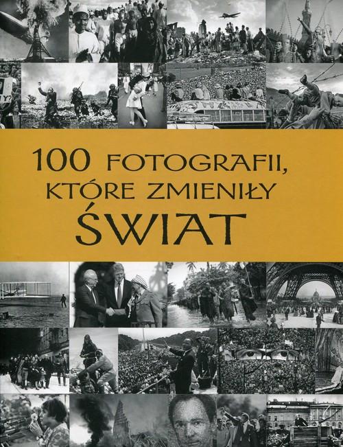 100 fotografii które zmieniły świat - praca zbiorowa