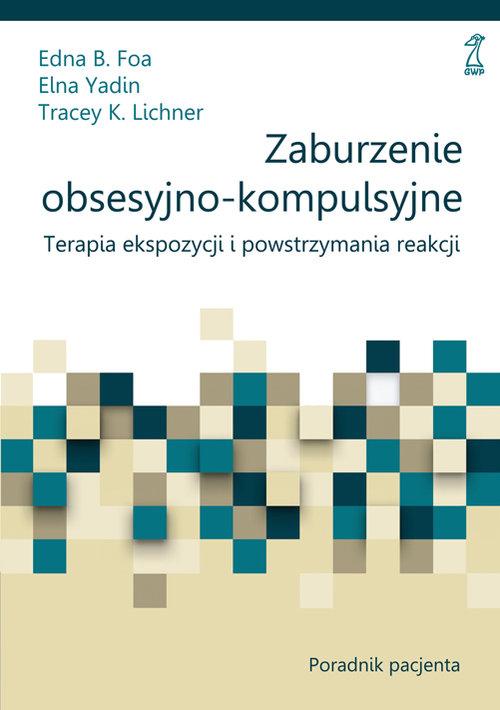 Zaburzenia obsesyjno-kompulsywne Poradnik - Foa Edna B., Yadin Elna, Lichner Tracey K.
