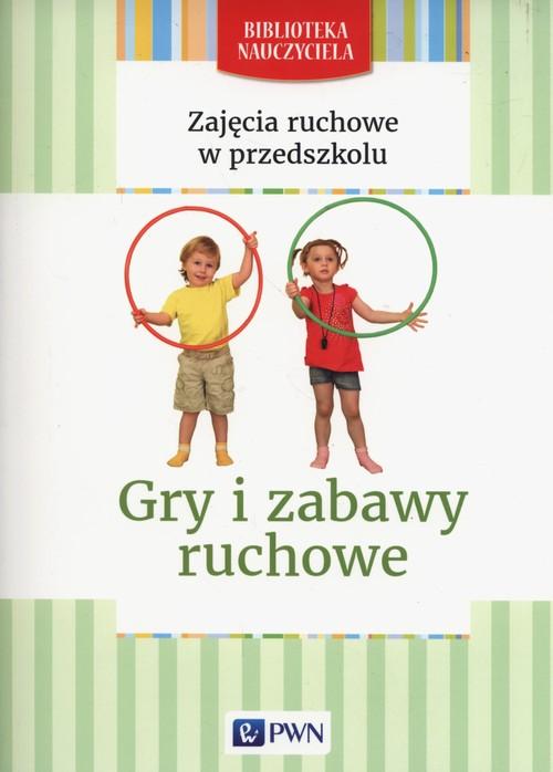 Zajęcia ruchowe w przedszkolu Gry i zabawy ruchowe - Lipiejko Małgorzata