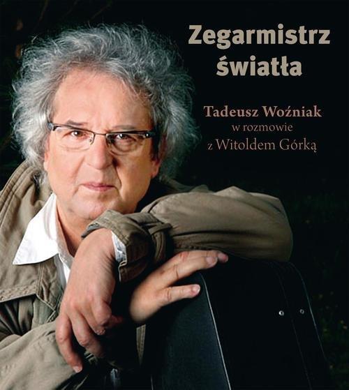 Zegarmistrz Światła Tadeusz Woźniak w rozmowie z Witoldem Górką - Górka Witold