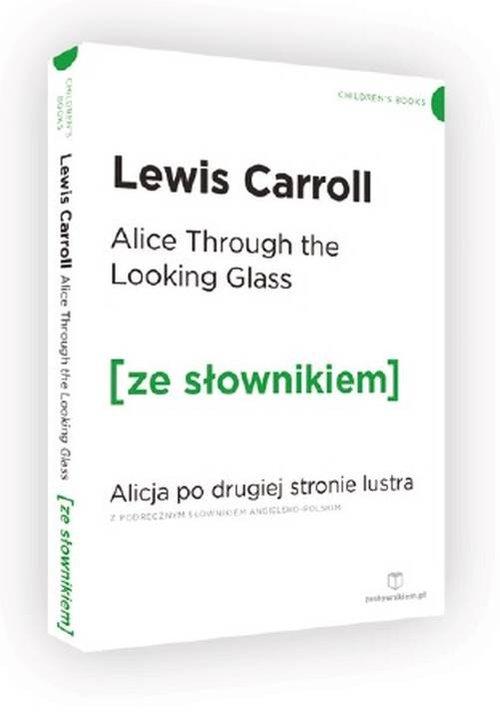 Alice Through the Looking-Glass. Alicja po drugiej stronie lustra z podręcznym słownikiem angielsko- - Carroll Lewis