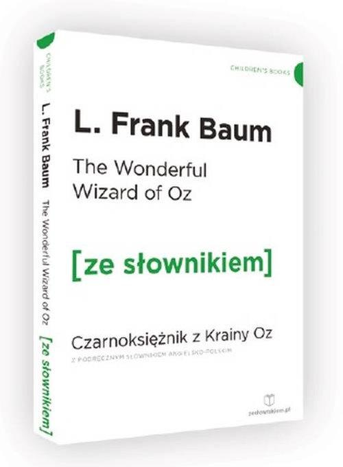 The Wonderful Wizard of Oz. Czarnoksiężnik z krainy Oz z podręcznym słownikiem angielsko-polskim - Baum L. Frank