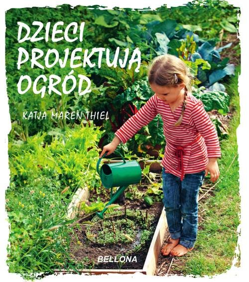 Dzieci projektują ogród - Thiel Katja Maren