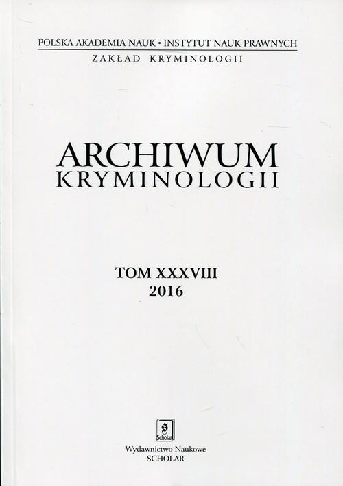 Archiwum kryminologii Tom XXXVIII 2016 - brak