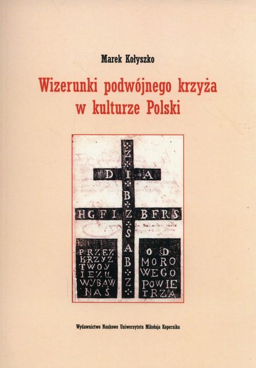 Wizerunki podwójnego krzyża w kulturze Polski - Kołyszko Marek