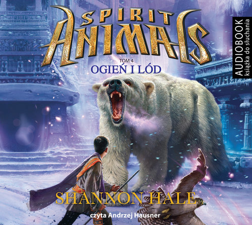 AUDIOBOOK Spirit Animals Tom 4 Ogień i lód - Hale Shannon