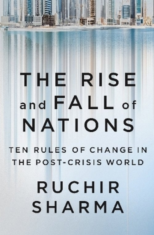 The Rise and Fall of Nations - Sharma Ruchir