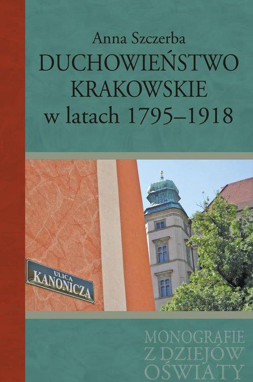 Duchowieństwo krakowskie w latach 1795-1918 - Szczerba Anna