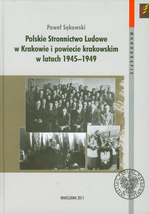 Polskie Stronnictwo Ludowe w Krakowie i w powiecie krakowskim w latach 1945-1949
