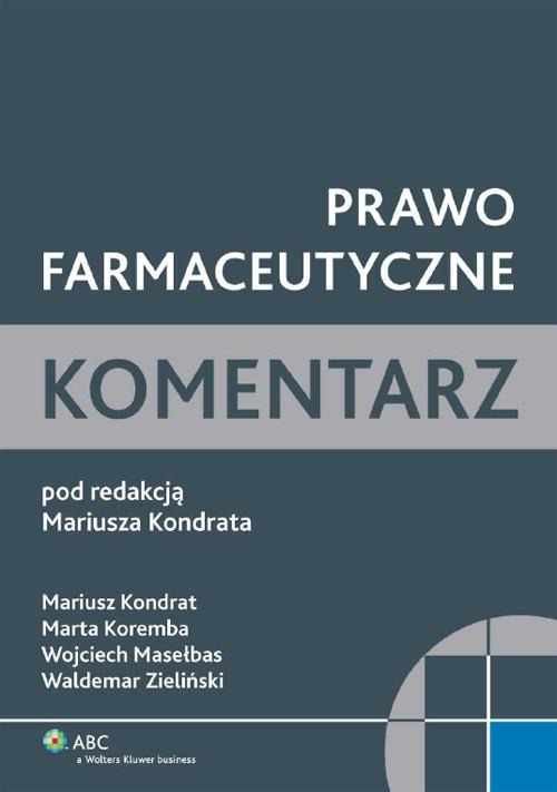 Prawo farmaceutyczne Komentarz - Kondrat Mariusz, Koremba Marta, Masełbas Wojciech, Zieliński Waldemar