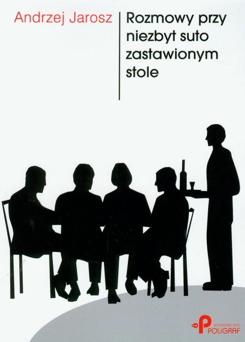 Rozmowy przy niezbyt suto zastawionym stole - Jarosz Andrzej
