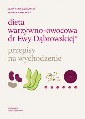 Dieta warzywno-owocowa dr Ewy DÄ…browskiej Przepisy na wychodzenie